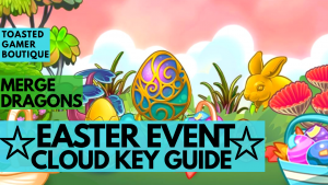 Merge Dragons Easter Event Cloud Key Guide